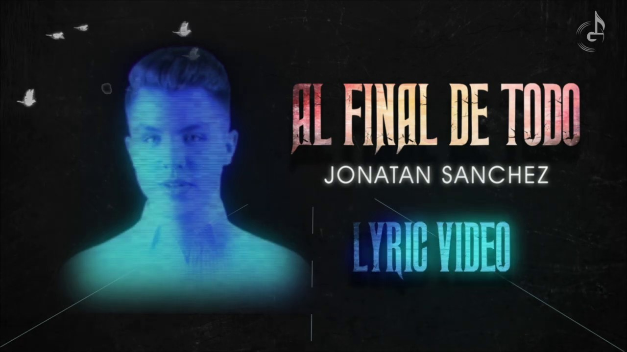 Video Lyric Al Final De Todo Jonatan Sanchez