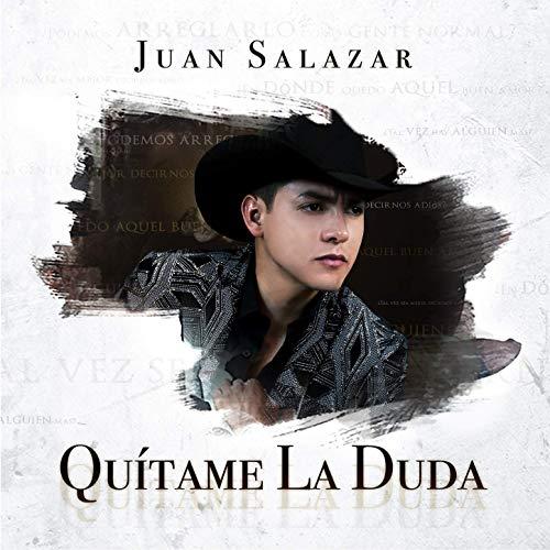 Juan Salazar - Quitame La Duda