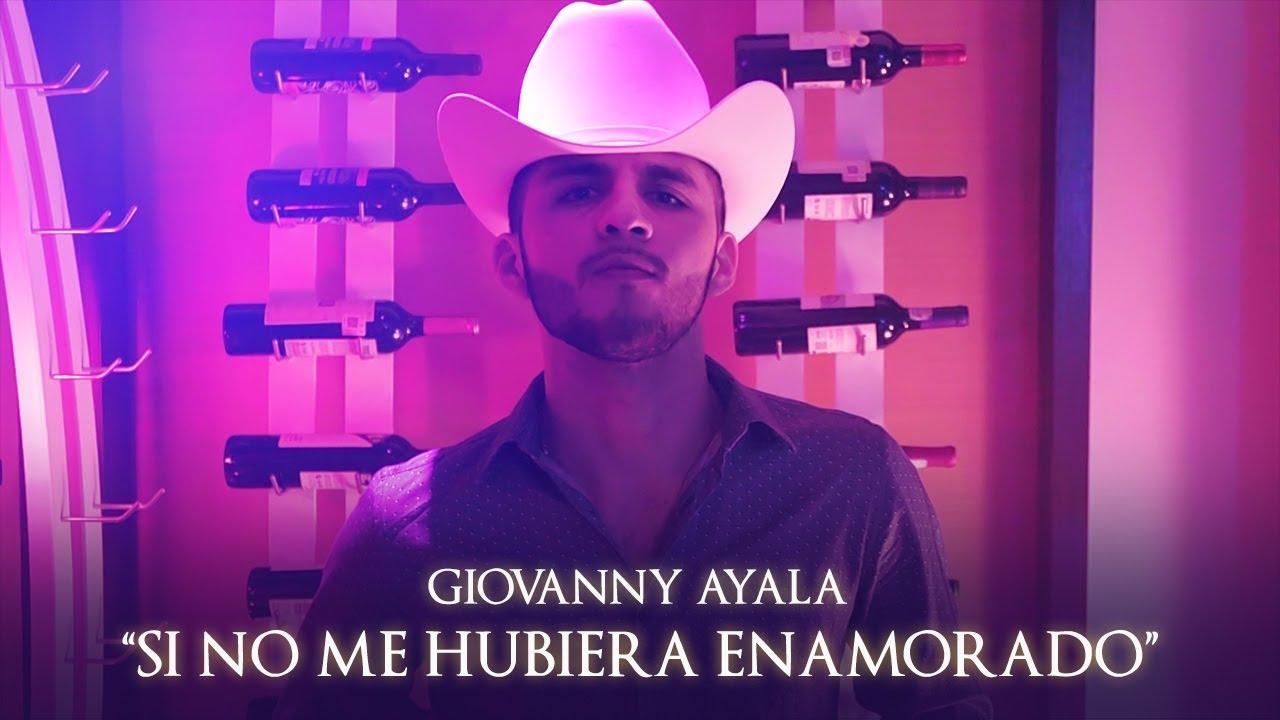 Giovanny Ayala - Si No Me Hubiera Enamorado